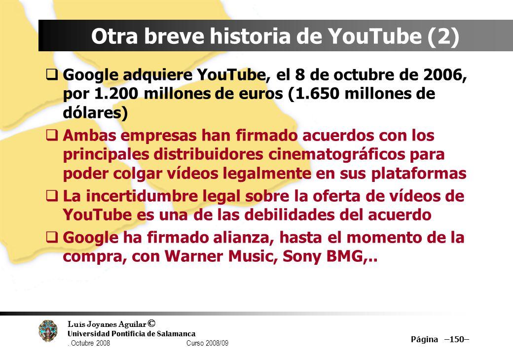 Luis Joyanes Aguilar © Universidad Pontificia de Salamanca. Octubre 2008 Curso 2008/09 Página –150– Otra breve historia de YouTube (2) Google adquiere