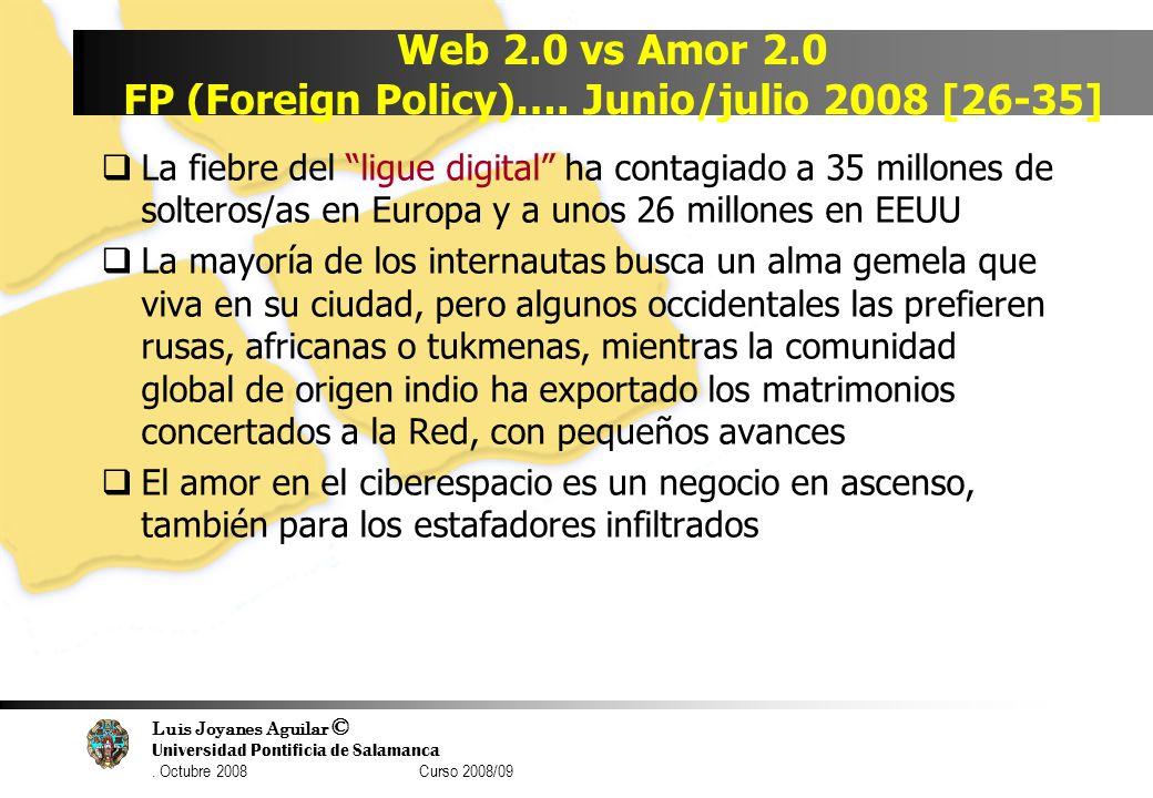 Luis Joyanes Aguilar © Universidad Pontificia de Salamanca. Octubre 2008 Curso 2008/09 Web 2.0 vs Amor 2.0 FP (Foreign Policy)…. Junio/julio 2008 [26-