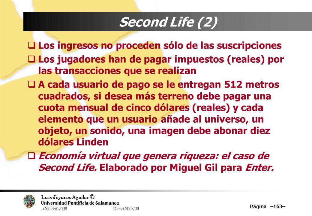 Luis Joyanes Aguilar © Universidad Pontificia de Salamanca. Octubre 2008 Curso 2008/09 Página –163– Second Life (2) Los ingresos no proceden sólo de l