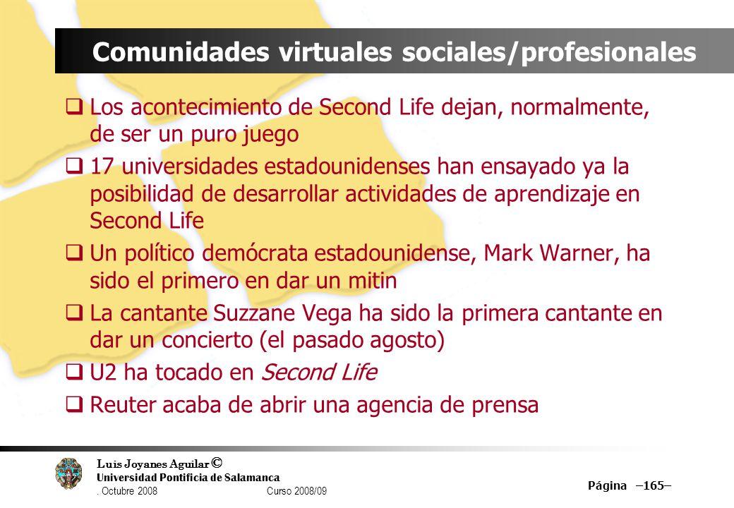 Luis Joyanes Aguilar © Universidad Pontificia de Salamanca. Octubre 2008 Curso 2008/09 Página –165– Comunidades virtuales sociales/profesionales Los a