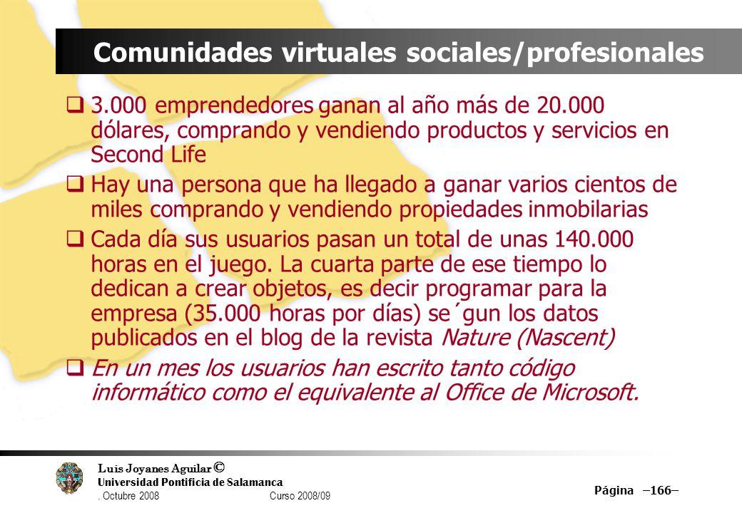 Luis Joyanes Aguilar © Universidad Pontificia de Salamanca. Octubre 2008 Curso 2008/09 Página –166– Comunidades virtuales sociales/profesionales 3.000