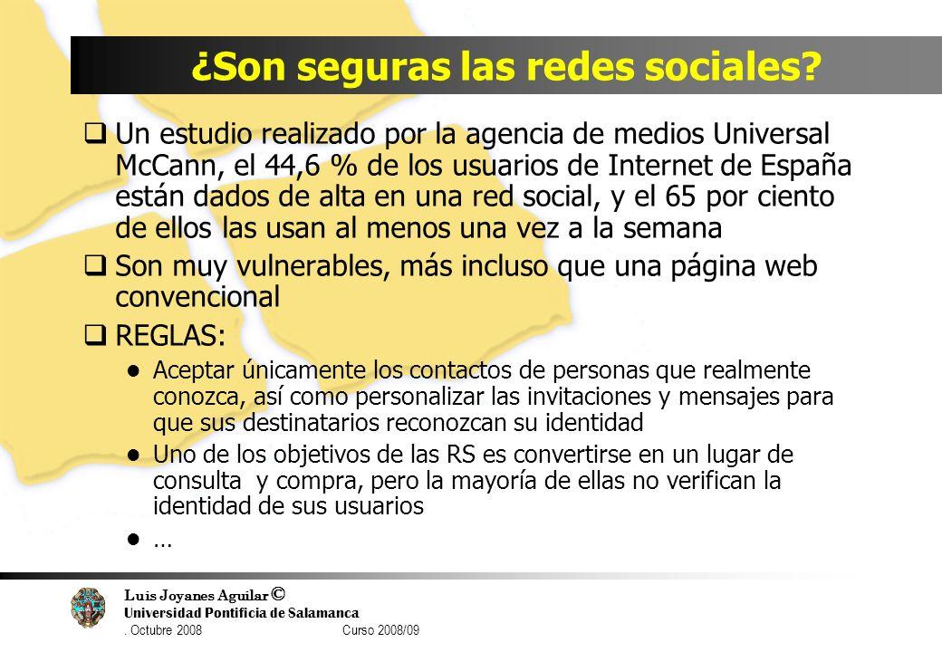 Luis Joyanes Aguilar © Universidad Pontificia de Salamanca. Octubre 2008 Curso 2008/09 ¿Son seguras las redes sociales? Un estudio realizado por la ag