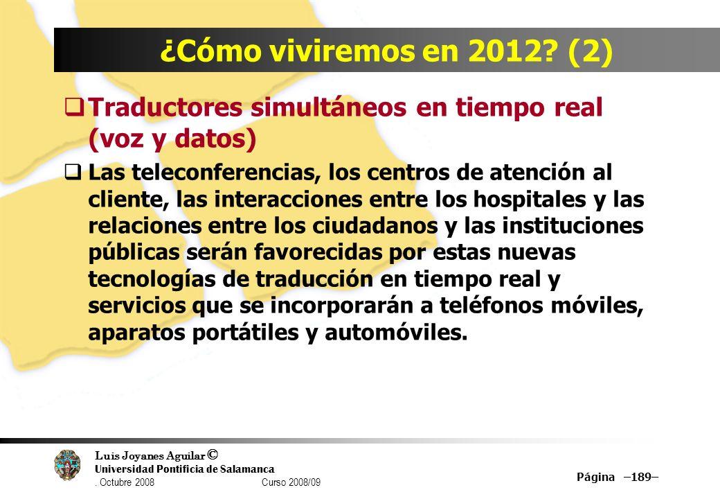 Luis Joyanes Aguilar © Universidad Pontificia de Salamanca. Octubre 2008 Curso 2008/09 Página –189– ¿Cómo viviremos en 2012? (2) Traductores simultáne