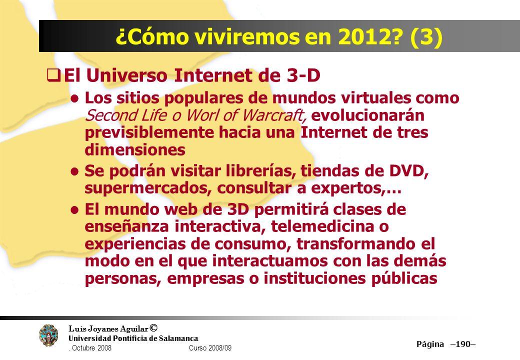 Luis Joyanes Aguilar © Universidad Pontificia de Salamanca. Octubre 2008 Curso 2008/09 Página –190– ¿Cómo viviremos en 2012? (3) El Universo Internet