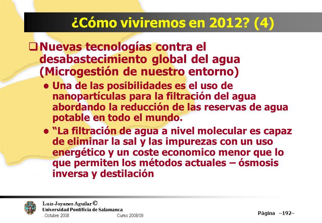 Luis Joyanes Aguilar © Universidad Pontificia de Salamanca. Octubre 2008 Curso 2008/09 Página –192– ¿Cómo viviremos en 2012? (4) Nuevas tecnologías co