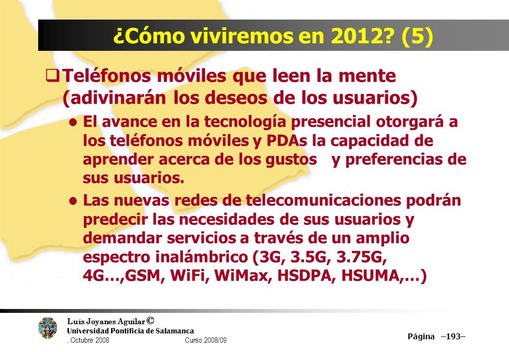 Luis Joyanes Aguilar © Universidad Pontificia de Salamanca. Octubre 2008 Curso 2008/09 Página –193– ¿Cómo viviremos en 2012? (5) Teléfonos móviles que