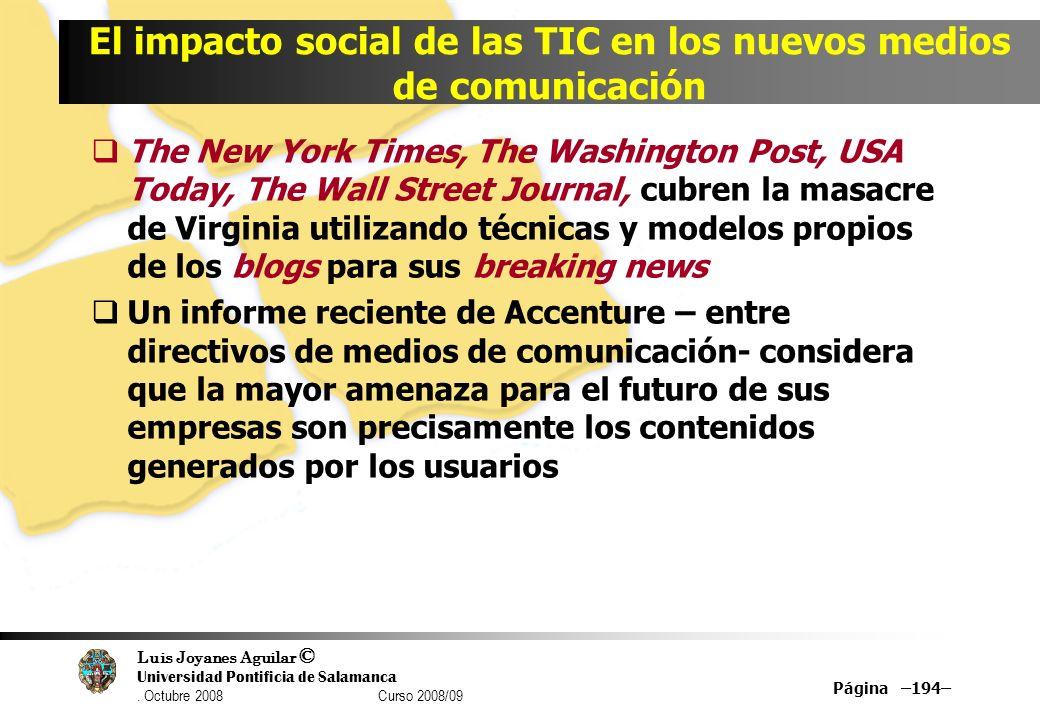 Luis Joyanes Aguilar © Universidad Pontificia de Salamanca. Octubre 2008 Curso 2008/09 Página –194– El impacto social de las TIC en los nuevos medios