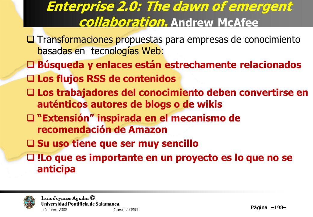 Luis Joyanes Aguilar © Universidad Pontificia de Salamanca. Octubre 2008 Curso 2008/09 Enterprise 2.0: The dawn of emergent collaboration. Andrew McAf