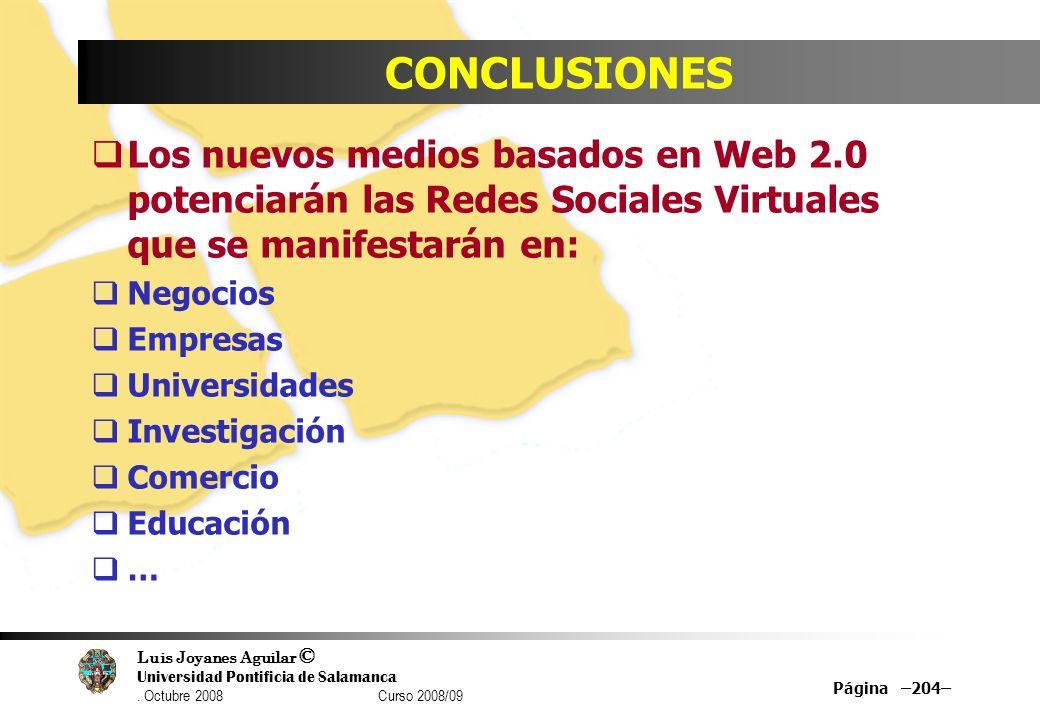Luis Joyanes Aguilar © Universidad Pontificia de Salamanca. Octubre 2008 Curso 2008/09 Página –204– CONCLUSIONES Los nuevos medios basados en Web 2.0