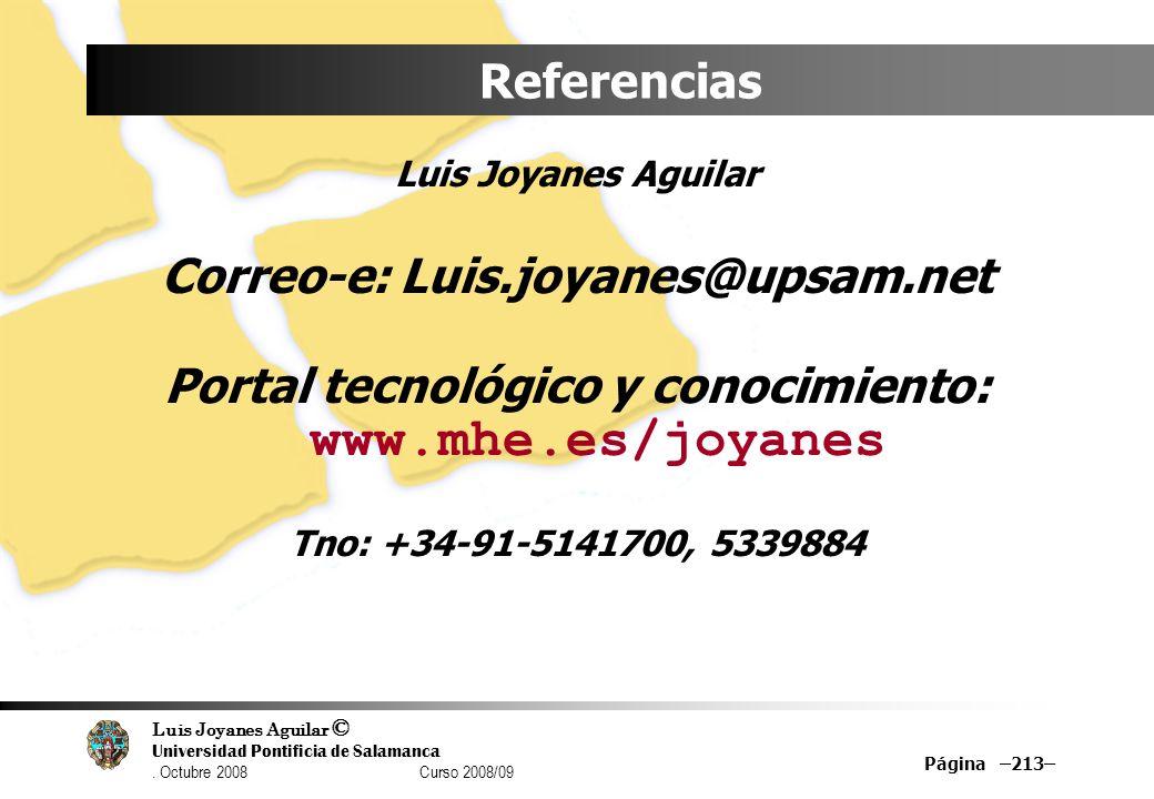 Luis Joyanes Aguilar © Universidad Pontificia de Salamanca. Octubre 2008 Curso 2008/09 Página –213– Referencias Luis Joyanes Aguilar Correo-e: Luis.jo
