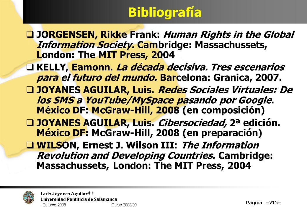 Luis Joyanes Aguilar © Universidad Pontificia de Salamanca. Octubre 2008 Curso 2008/09 Página –215– Bibliografía JORGENSEN, Rikke Frank: Human Rights