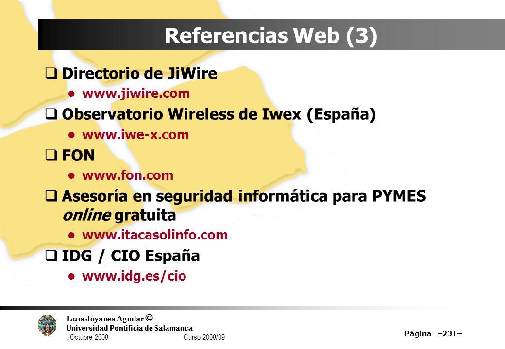 Luis Joyanes Aguilar © Universidad Pontificia de Salamanca. Octubre 2008 Curso 2008/09 Página –231– Referencias Web (3) Directorio de JiWire www.jiwir