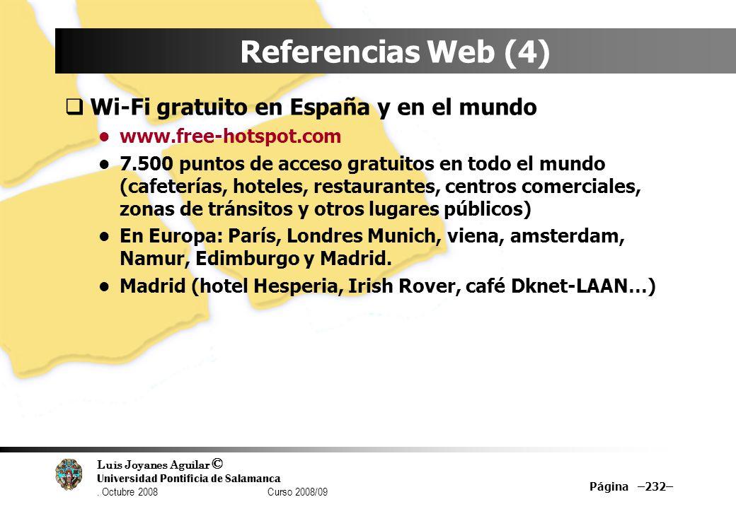 Luis Joyanes Aguilar © Universidad Pontificia de Salamanca. Octubre 2008 Curso 2008/09 Página –232– Referencias Web (4) Wi-Fi gratuito en España y en