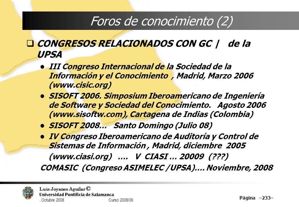 Luis Joyanes Aguilar © Universidad Pontificia de Salamanca. Octubre 2008 Curso 2008/09 Página –233– Foros de conocimiento (2) CONGRESOS RELACIONADOS C