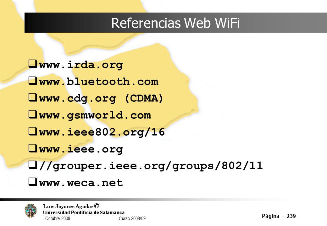 Luis Joyanes Aguilar © Universidad Pontificia de Salamanca. Octubre 2008 Curso 2008/09 Página –239– Referencias Web WiFi www.irda.org www.bluetooth.co