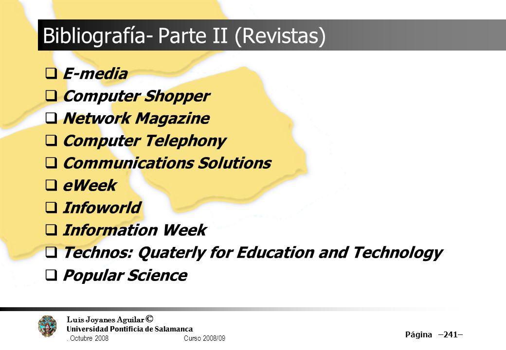 Luis Joyanes Aguilar © Universidad Pontificia de Salamanca. Octubre 2008 Curso 2008/09 Página –241– Bibliografía- Parte II (Revistas) E-media Computer