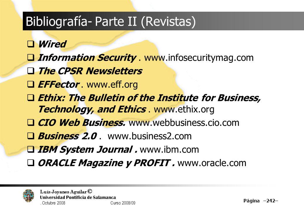 Luis Joyanes Aguilar © Universidad Pontificia de Salamanca. Octubre 2008 Curso 2008/09 Página –242– Bibliografía- Parte II (Revistas) Wired Informatio