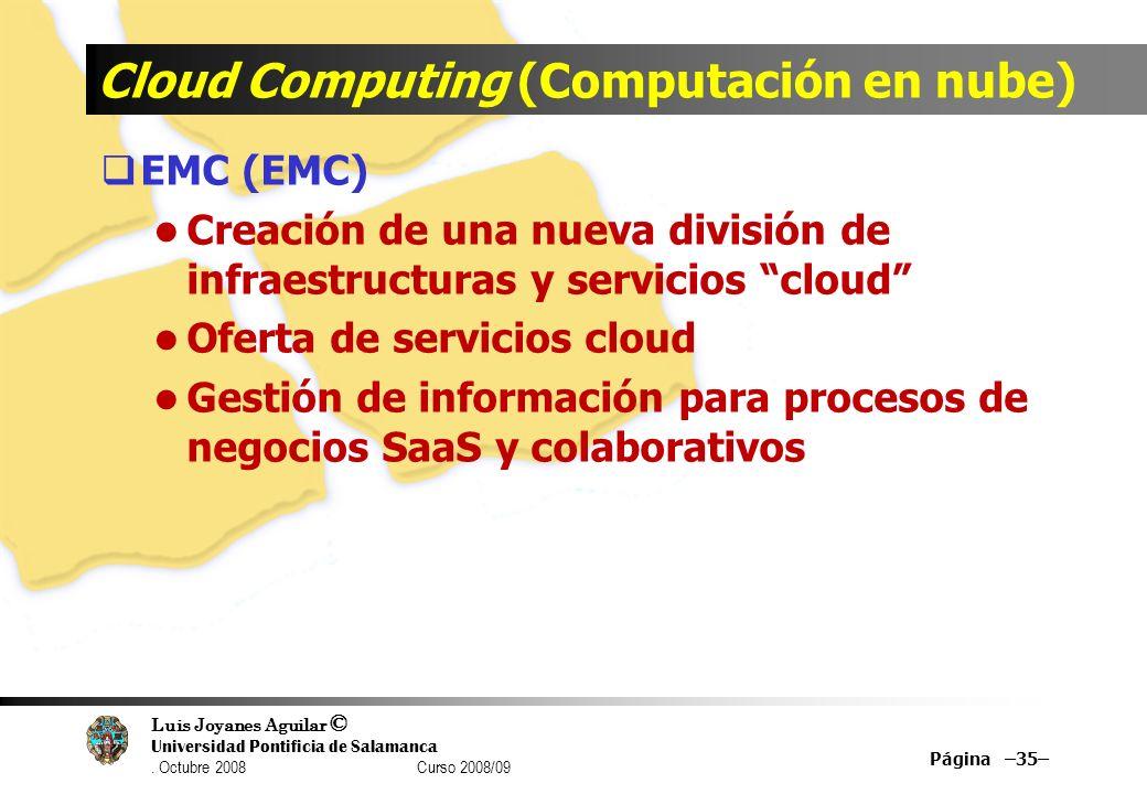 Luis Joyanes Aguilar © Universidad Pontificia de Salamanca. Octubre 2008 Curso 2008/09 Cloud Computing (Computación en nube) EMC (EMC) Creación de una