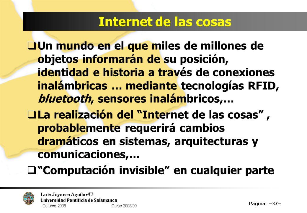 Luis Joyanes Aguilar © Universidad Pontificia de Salamanca. Octubre 2008 Curso 2008/09 Internet de las cosas Un mundo en el que miles de millones de o