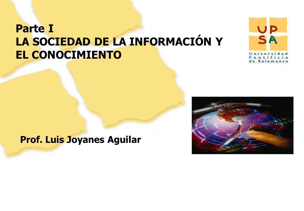 39 Parte I LA SOCIEDAD DE LA INFORMACIÓN Y EL CONOCIMIENTO Prof. Luis Joyanes Aguilar