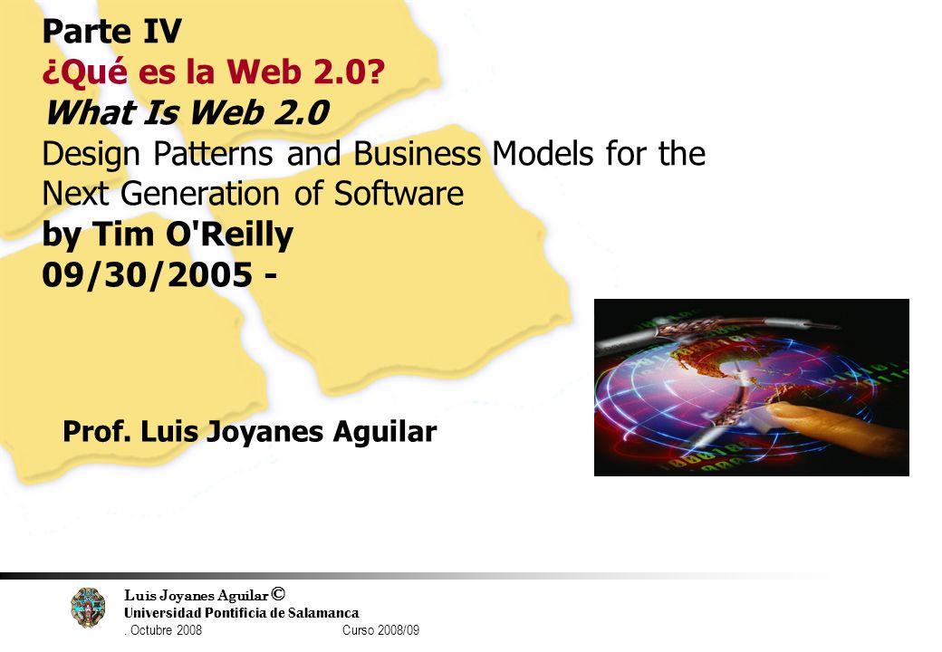 Luis Joyanes Aguilar © Universidad Pontificia de Salamanca. Octubre 2008 Curso 2008/09 51 Parte IV ¿Qué es la Web 2.0? What Is Web 2.0 Design Patterns