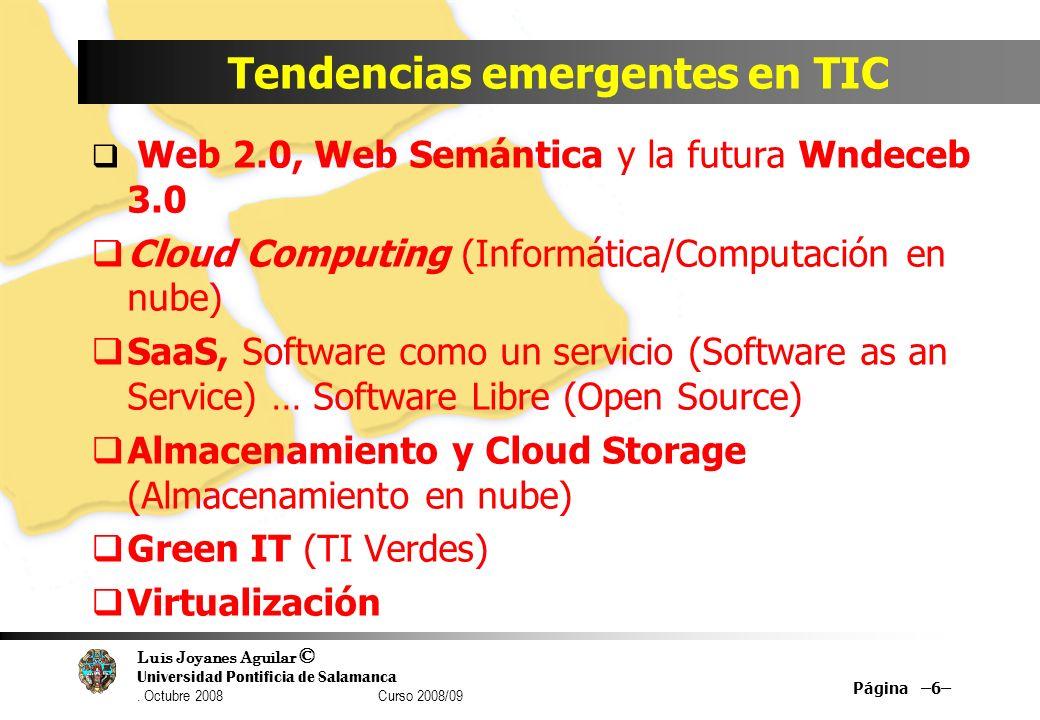 Luis Joyanes Aguilar © Universidad Pontificia de Salamanca. Octubre 2008 Curso 2008/09 Tendencias emergentes en TIC Web 2.0, Web Semántica y la futura