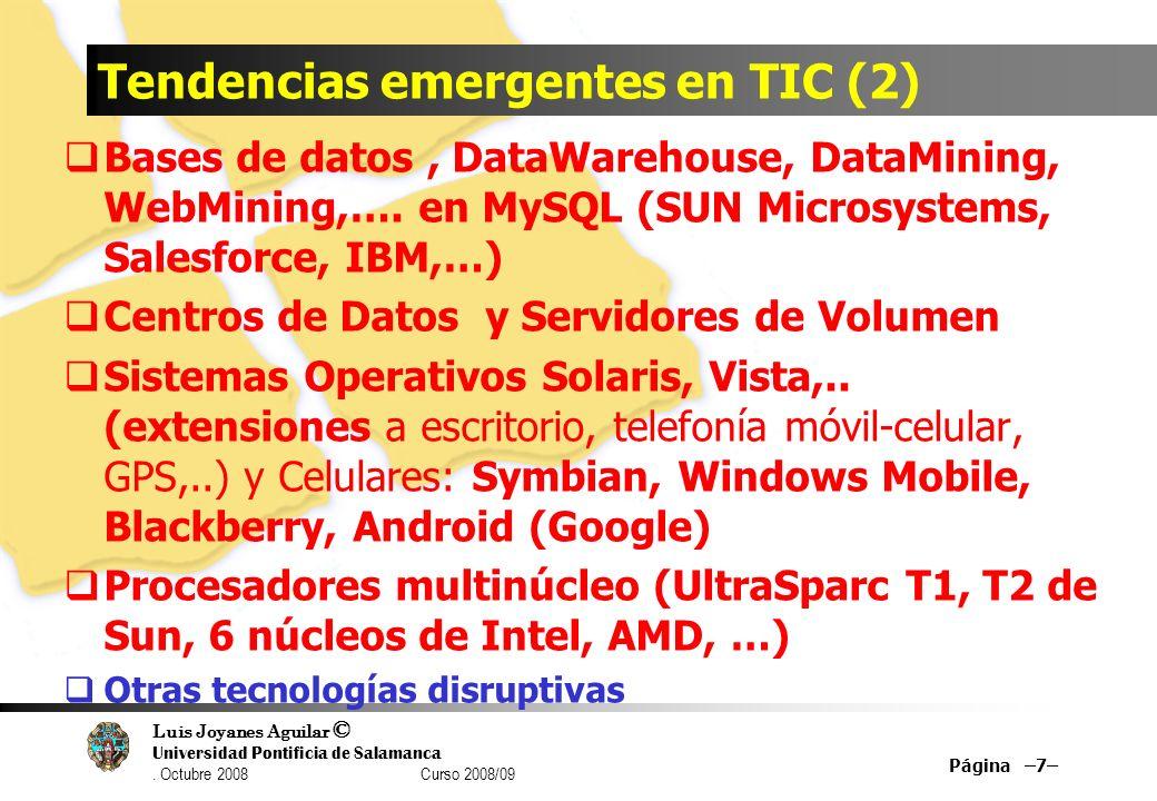 Luis Joyanes Aguilar © Universidad Pontificia de Salamanca. Octubre 2008 Curso 2008/09 Tendencias emergentes en TIC (2) Bases de datos, DataWarehouse,