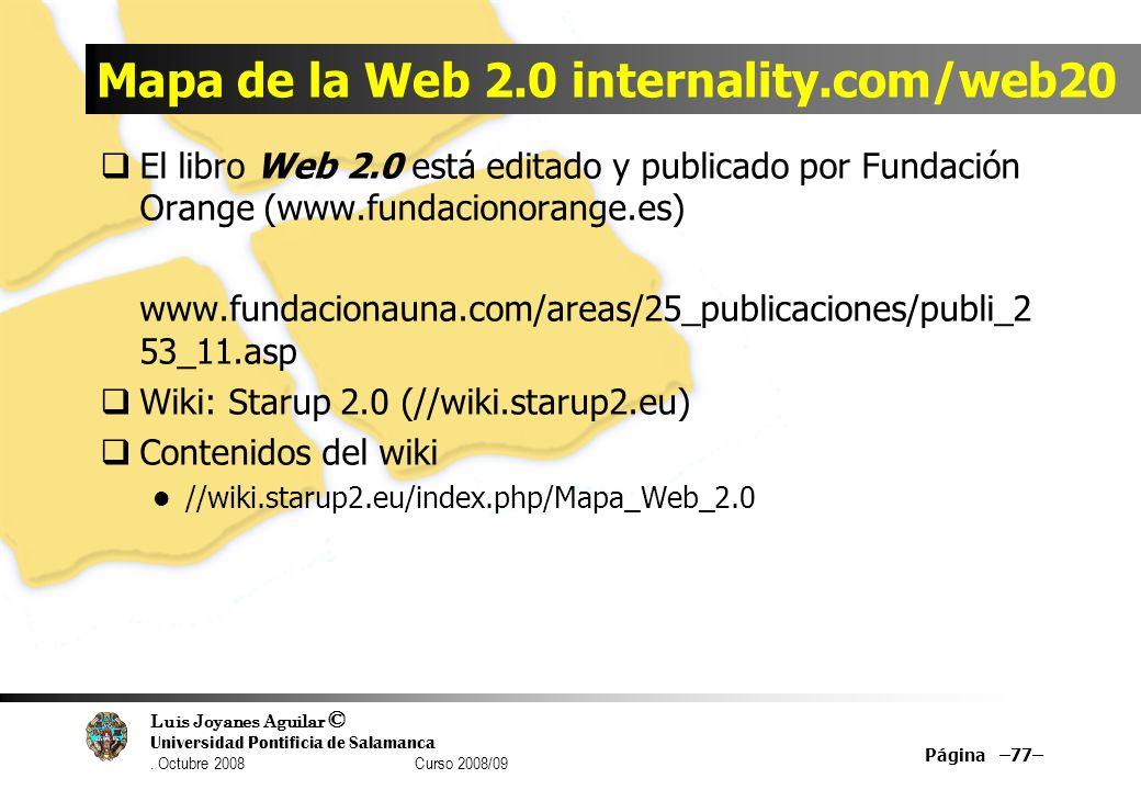 Luis Joyanes Aguilar © Universidad Pontificia de Salamanca. Octubre 2008 Curso 2008/09 Mapa de la Web 2.0 internality.com/web20 El libro Web 2.0 está