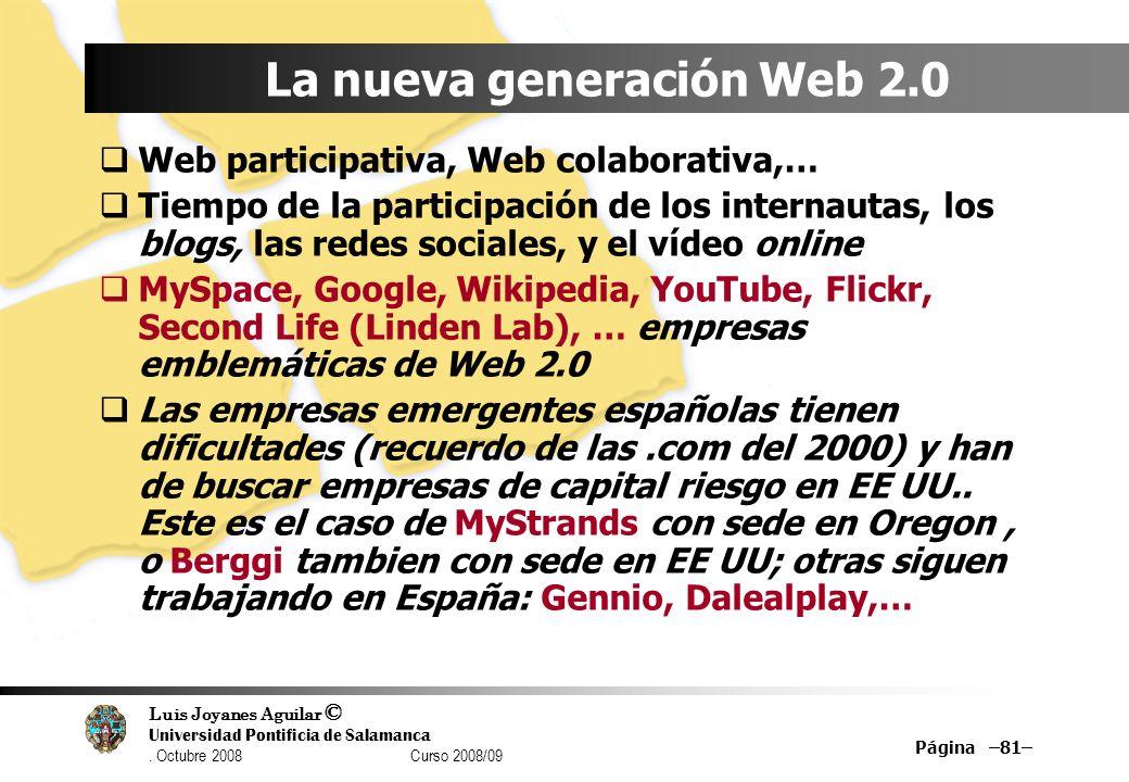 Luis Joyanes Aguilar © Universidad Pontificia de Salamanca. Octubre 2008 Curso 2008/09 Página –81– La nueva generación Web 2.0 Web participativa, Web