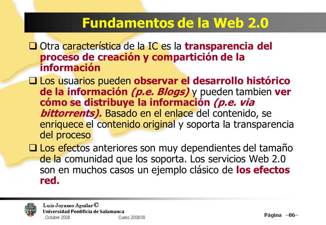 Luis Joyanes Aguilar © Universidad Pontificia de Salamanca. Octubre 2008 Curso 2008/09 Página –86– Fundamentos de la Web 2.0 Otra característica de la