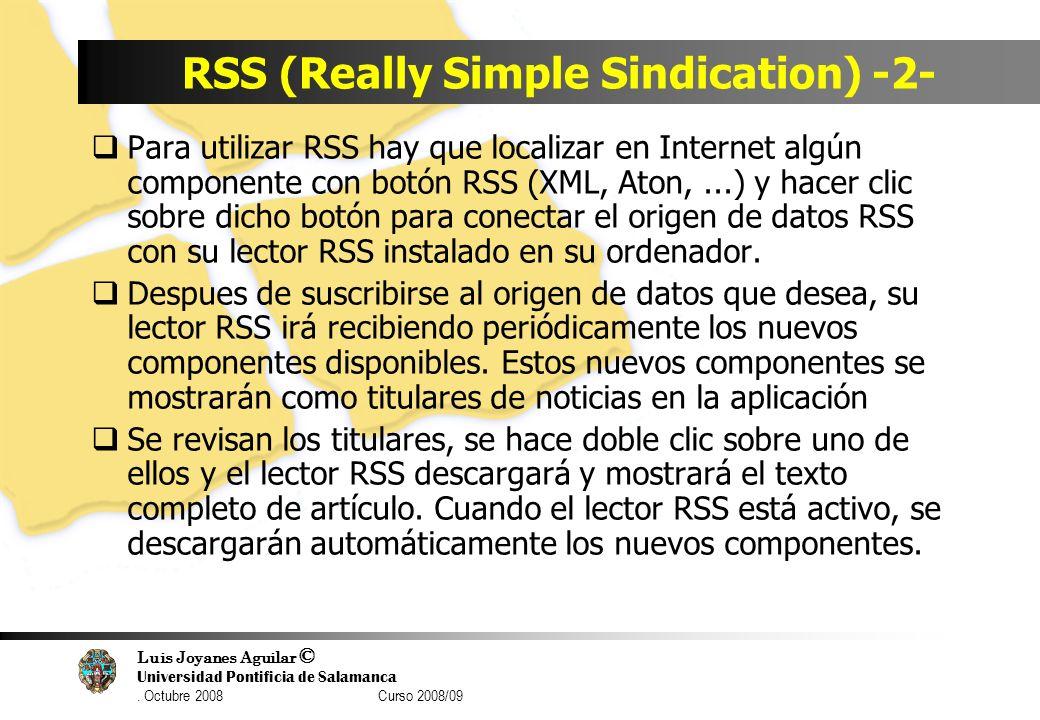 Luis Joyanes Aguilar © Universidad Pontificia de Salamanca. Octubre 2008 Curso 2008/09 RSS (Really Simple Sindication) -2- Para utilizar RSS hay que l