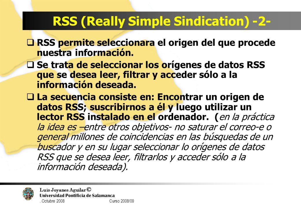 Luis Joyanes Aguilar © Universidad Pontificia de Salamanca. Octubre 2008 Curso 2008/09 RSS (Really Simple Sindication) -2- RSS permite seleccionara el