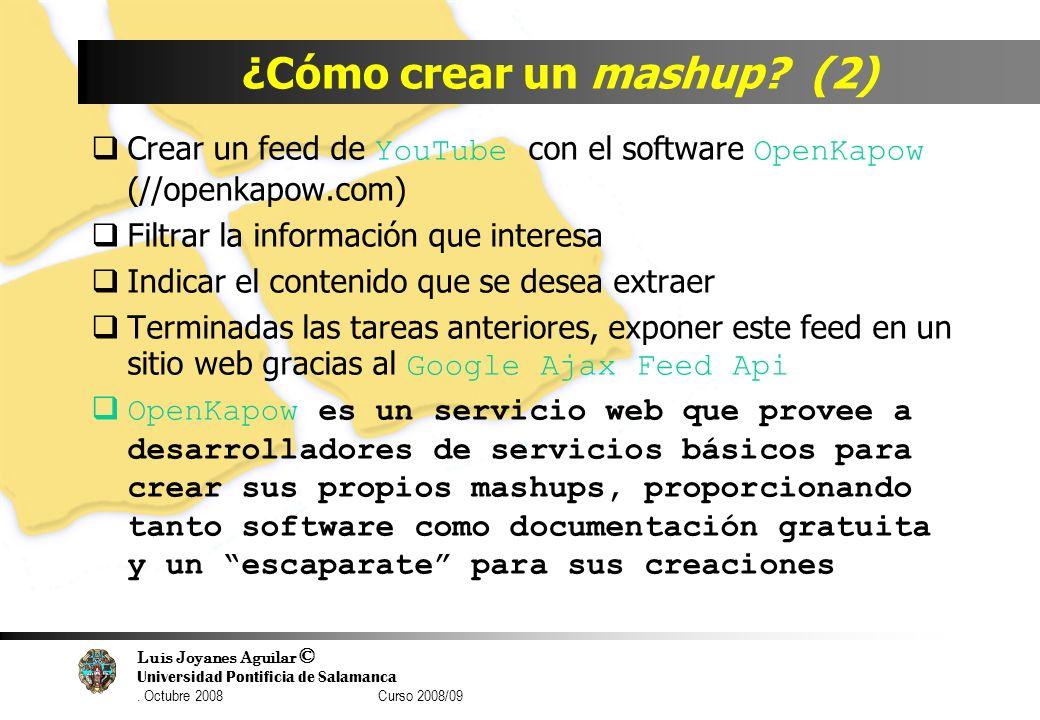 Luis Joyanes Aguilar © Universidad Pontificia de Salamanca. Octubre 2008 Curso 2008/09 ¿Cómo crear un mashup? (2) Crear un feed de YouTube con el soft