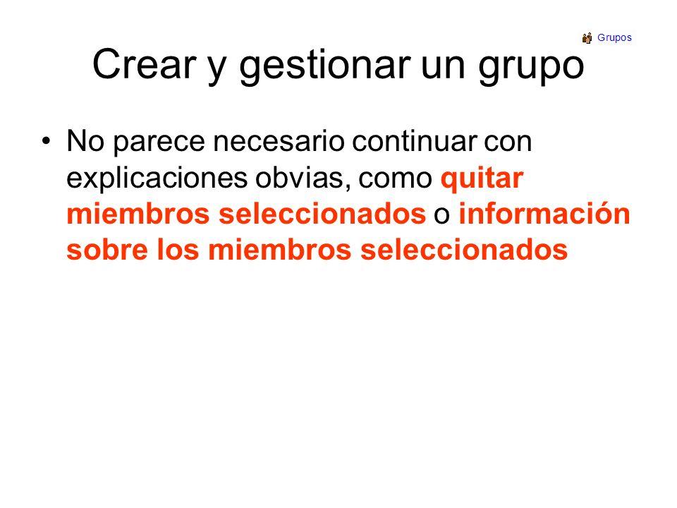 Crear y gestionar un grupo No parece necesario continuar con explicaciones obvias, como quitar miembros seleccionados o información sobre los miembros