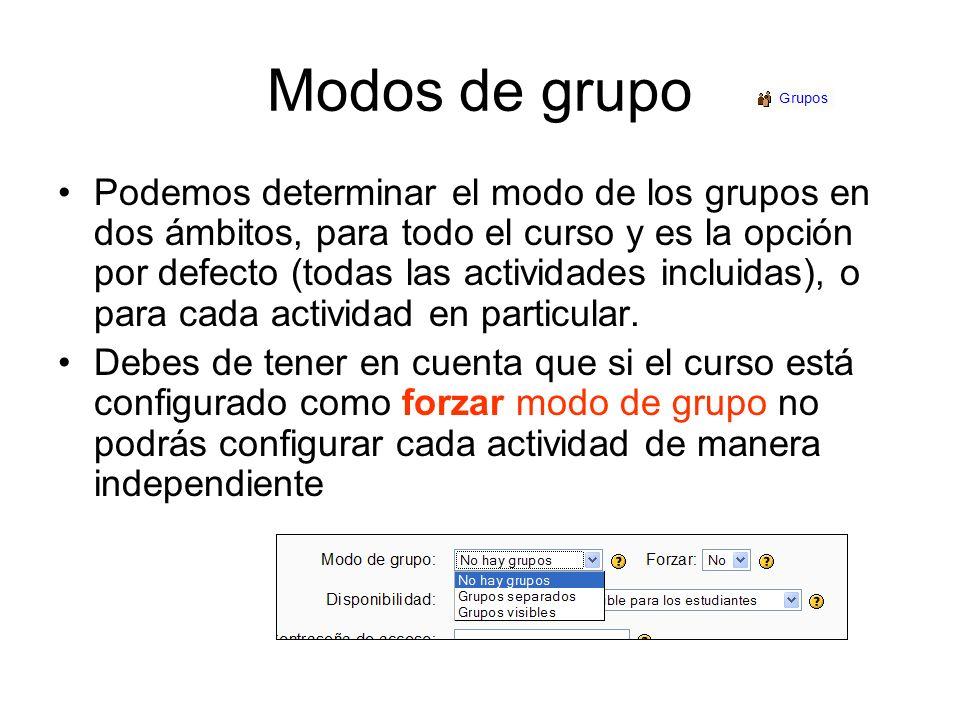 Modos de grupo Podemos determinar el modo de los grupos en dos ámbitos, para todo el curso y es la opción por defecto (todas las actividades incluidas