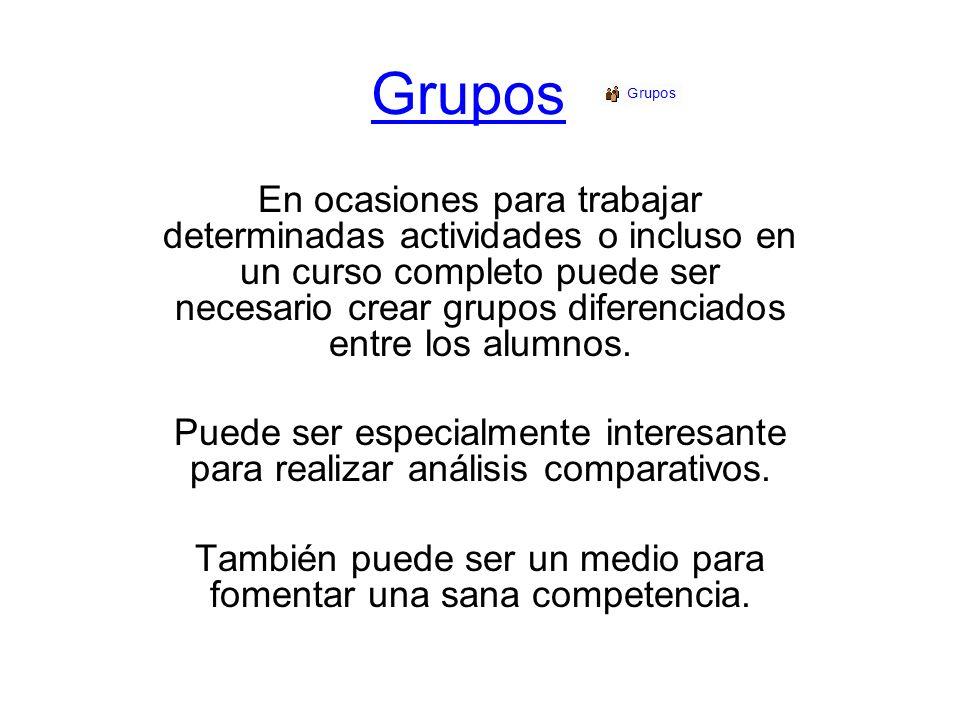 Grupos En ocasiones para trabajar determinadas actividades o incluso en un curso completo puede ser necesario crear grupos diferenciados entre los alu