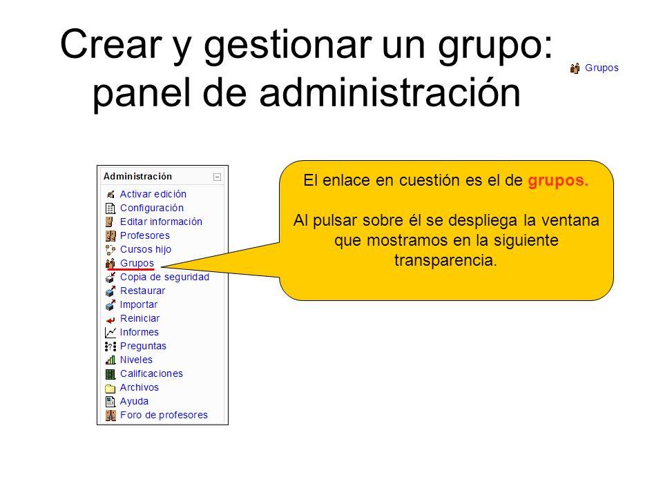 Crear y gestionar un grupo: panel de administración El enlace en cuestión es el de grupos. Al pulsar sobre él se despliega la ventana que mostramos en