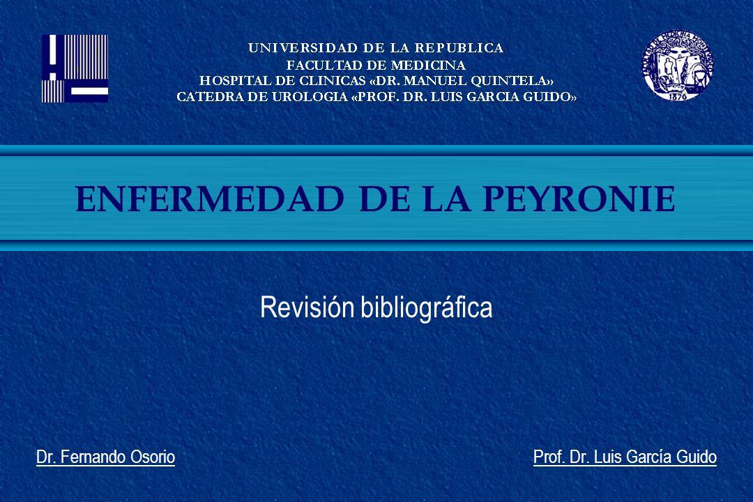 Revisión bibliográfica Dr. Fernando Osorio Prof. Dr. Luis García Guido ENFERMEDAD DE LA PEYRONIE