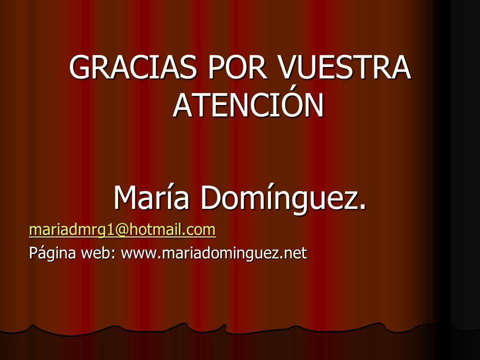 GRACIAS POR VUESTRA ATENCIÓN María Domínguez. mariadmrg1@hotmail.com Página web: www.mariadominguez.net