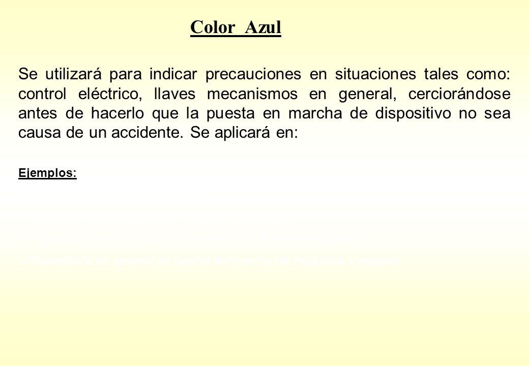 Color Azul Se utilizará para indicar precauciones en situaciones tales como: control eléctrico, llaves mecanismos en general, cerciorándose antes de h