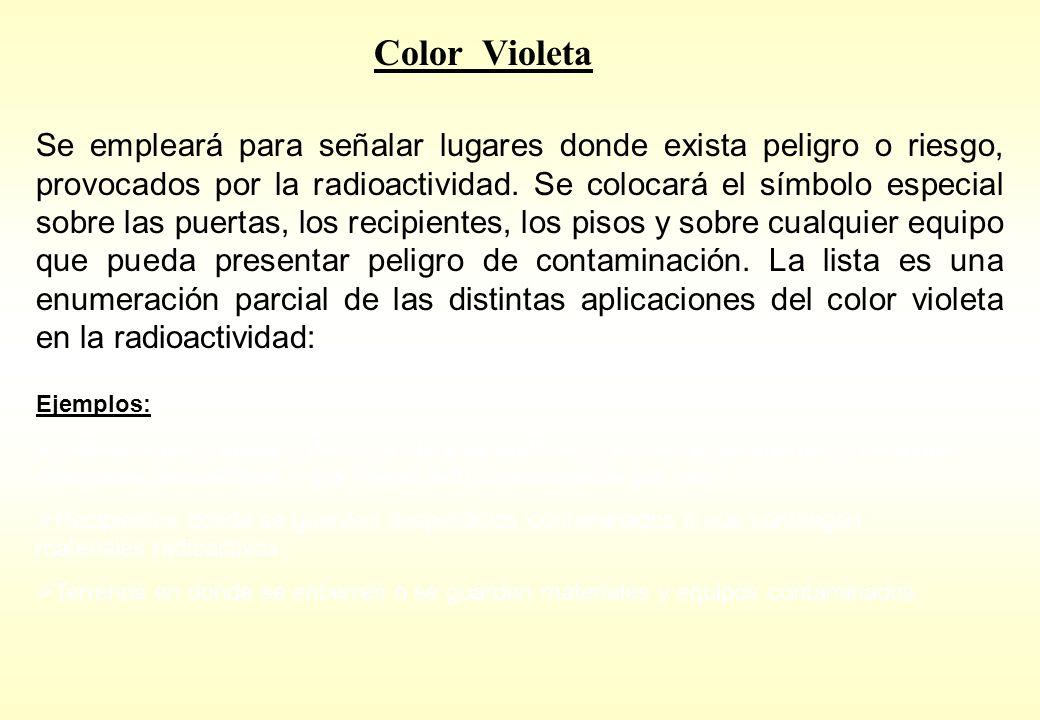 Color Violeta Se empleará para señalar lugares donde exista peligro o riesgo, provocados por la radioactividad. Se colocará el símbolo especial sobre