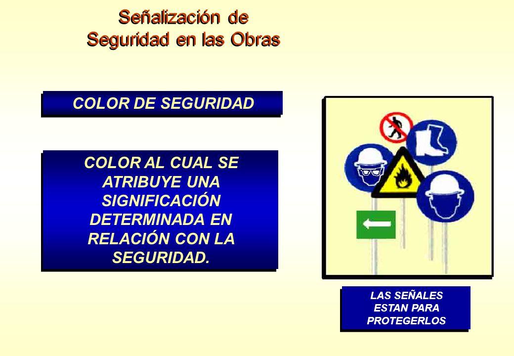 Señalización de Seguridad en las Obras Señalización de Seguridad en las Obras COLOR DE SEGURIDAD COLOR AL CUAL SE ATRIBUYE UNA SIGNIFICACIÓN DETERMINA