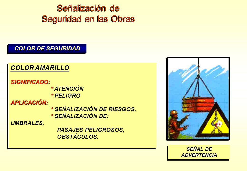 Señalización de Seguridad en las Obras Señalización de Seguridad en las Obras COLOR DE SEGURIDAD COLOR AMARILLOSIGNIFICADO: * * ATENCIÓN * * PELIGROAP