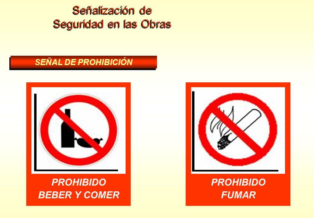 Señalización de Seguridad en las Obras Señalización de Seguridad en las Obras SEÑAL DE PROHIBICIÓN PROHIBIDO FUMAR Y ENCENDER FUEGO PROHIBIDO FUMAR PR