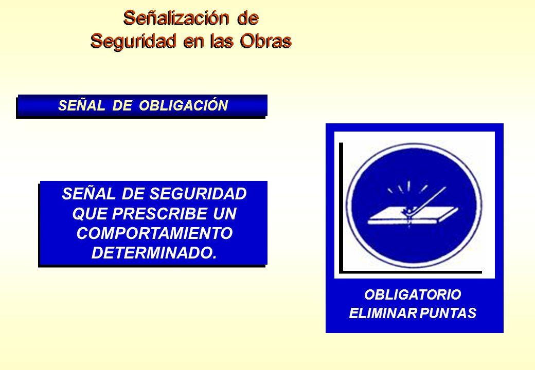Señalización de Seguridad en las Obras Señalización de Seguridad en las Obras SEÑAL DE OBLIGACIÓN SEÑAL DE SEGURIDAD QUE PRESCRIBE UN COMPORTAMIENTO D