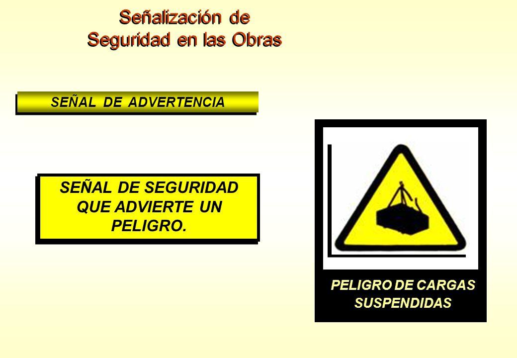 Señalización de Seguridad en las Obras Señalización de Seguridad en las Obras SEÑAL DE ADVERTENCIA SEÑAL DE SEGURIDAD QUE ADVIERTE UN PELIGRO. SEÑAL D