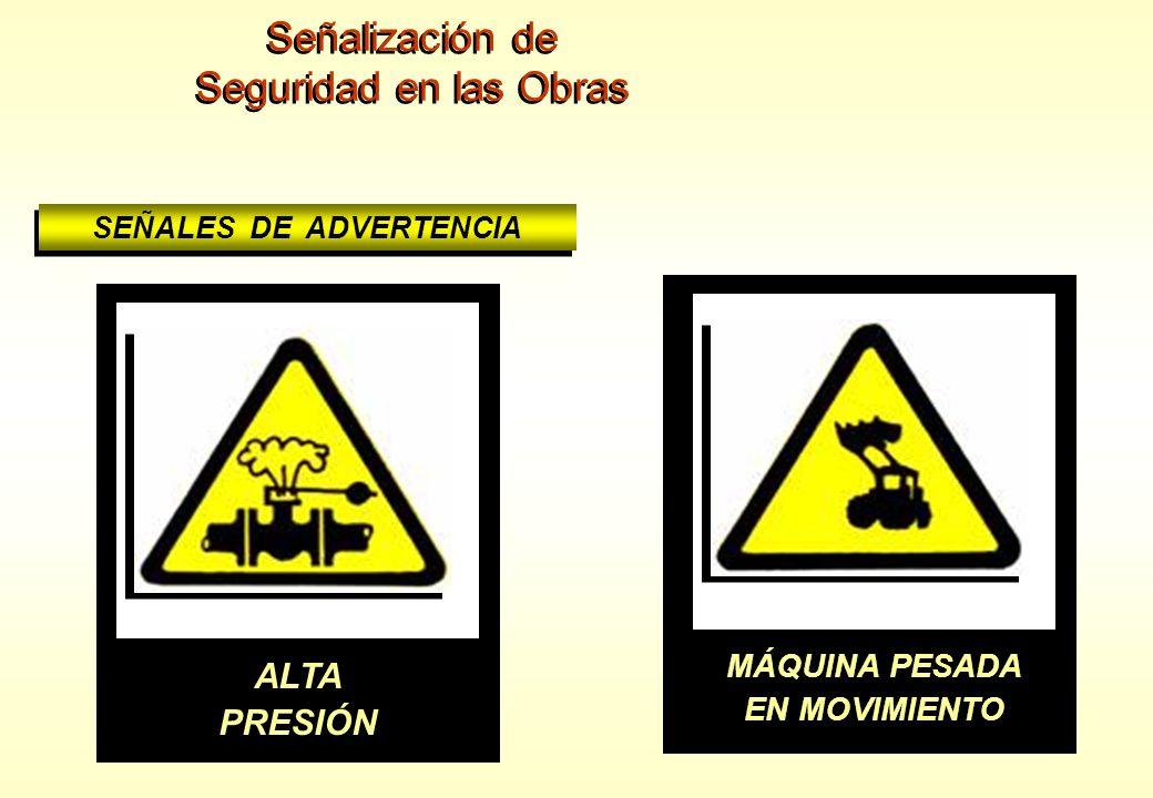 Señalización de Seguridad en las Obras Señalización de Seguridad en las Obras SEÑALES DE ADVERTENCIA MATERIAS EXPLOSIVAS RIESGO DE INCENDIO ALTA PRESI