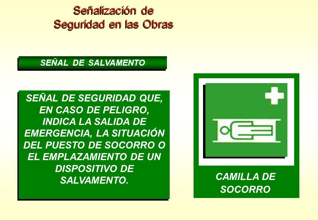 Señalización de Seguridad en las Obras Señalización de Seguridad en las Obras SEÑAL DE SALVAMENTO SEÑAL DE SEGURIDAD QUE, EN CASO DE PELIGRO, INDICA L