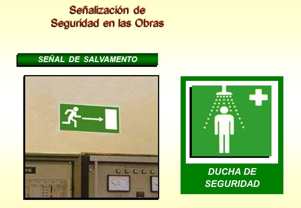 Señalización de Seguridad en las Obras Señalización de Seguridad en las Obras ESCAPE SEÑAL DE SALVAMENTO ZONA DE SEGURIDAD LAVAOJOS DUCHA DE SEGURIDAD