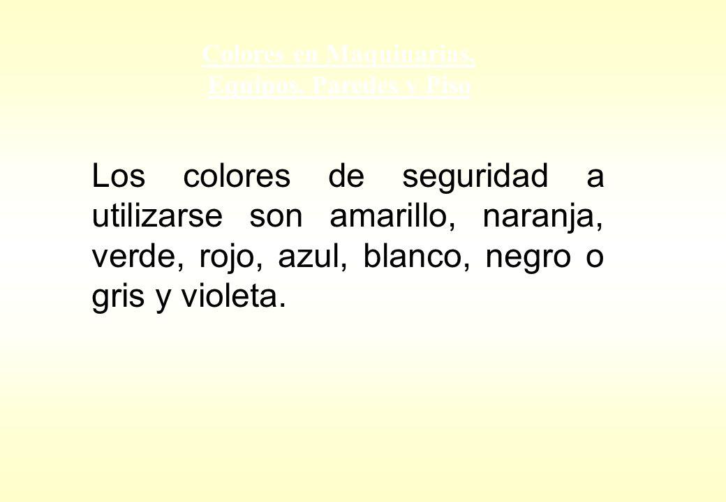 Colores en Maquinarias, Equipos. Paredes y Piso Los colores de seguridad a utilizarse son amarillo, naranja, verde, rojo, azul, blanco, negro o gris y